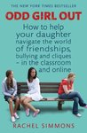 Odd Girl Out: How to help your daughter navigate the world of friendships, bullying and cliques - in the classroom and online