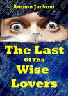 The Last Of The Wise Lovers by Amnon Jackont