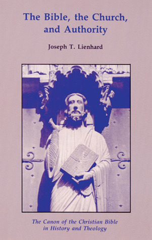 The Bible, the Church, and Authority by Joseph T. Lienhard