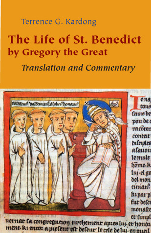 The Life of St. Benedict By Gregory the Great by Terrence G. Kardong