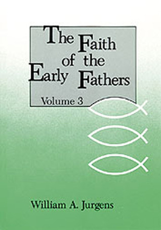 The Faith of the Early Fathers, Vol. 3