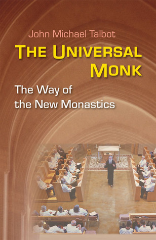 The Universal Monk by John Michael Talbot