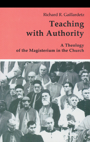 Free Download Teaching with Authority: A Theology of the Magisterium in the Church (Theology and Life Series #41) by Richard R. Gaillardetz MOBI