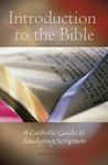 Introduction to the Bible: A Catholic Guide to Studying Scripture