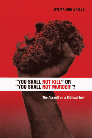 """You Shall Not Kill"" or ""You Shall Not Murder""?"": The Assault on a Biblical Text"