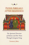 Peter Abelard After Marriage: The Spiritual Direction of Heloise and Her Nuns through Liturgical Song