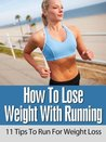 How To Lose Weight With Running: 11 Tips To Run For Weight Loss