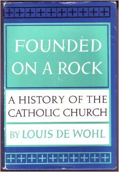 Founded on a Rock by Louis de Wohl