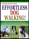 WALKING YOUR DOG: Stop The Pulling And Tugging And Discover 5 Simple Training Techniques That Works Wonders! (The Easy Pet Care Series)
