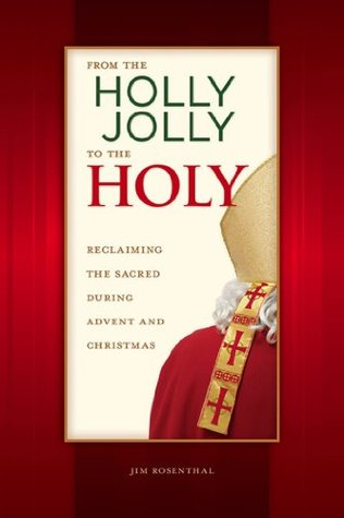 From the Holly Jolly to the Holy  by  Jim Rosenthal