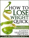 How To Lose Weight Quick. A 10 Day Vegetarian Diet Plan (Diet Plans for Every Lifestyle. The Bridgeman Way to Weight Loss)