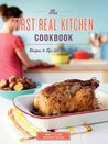 The First Real Kitchen Cookbook: 100 Recipes and Tips for New Cooks