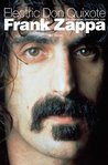 Electric Don Quixote: Die Ultimative Geschichte Von Frank Zappa (German Edition)
