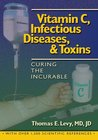 Vitamin C, Infectious Diseases, and Toxins:Curing the Incurable