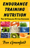 Endurance Training Nutrition: Top 20 Fueling Myths Exposed