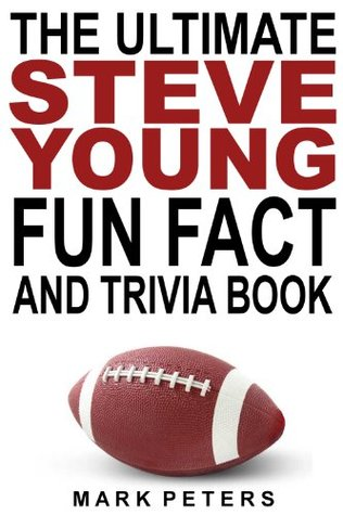 The Ultimate Steve Young Fun Fact And Trivia Book  by  Mark  Peters