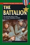The Battalion: The Dramatic Story of the 2nd Ranger Battalion in WWII (Stackpole Military History Series)