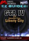 Cheats Unlimited presents EZ Guides: Grand Theft Auto IV and Episodes From Liberty City
