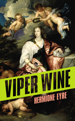 Read Viper Wine by Hermione Eyre, Hermione Eyre PDF