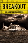 Breakout - The Great Prison Escapes - Alcatraz, Billy the Kid, John Dillinger, Bundy, Biggs and the Great Train Robbery, Texas Seven, Blake, Hinds, Sheppard, Ramensky, Billy Hayes, Dengler