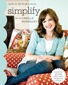 Simplify With Camille Roskelley: Quilts for the Modern Home - Use Pre-Cut Jelly Rolls, Charm Packs, Fat Quarters & More (Stash Books)