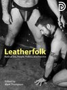 Leatherfolk: Radical Sex, People, Politics, and Practice