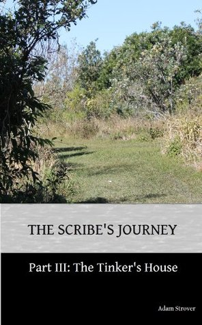 The Scribes Journey - Part Three: The Tinkers House adam strover