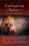 Embroidering Andrea, a Quilted Mystery novel (Quilted Mystery, #3)