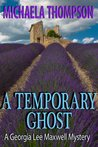 A Temporary Ghost: A Cozy Mystery Set in Provence (Georgia Lee Maxwell, #2)
