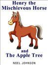 Henry The Mischievous Horse and The Apple Tree - Henry Book 2