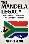 The Mandela Legacy: The State of South Africa, Past, Present & Future.