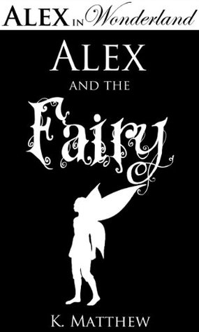 Alex and the Fairy  by  K. Matthew