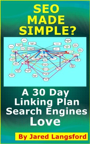 SEO Made Simple? SEO Made Easy: A 30 Day Linking Plan the Search Engines Love  by  Jared Langsford