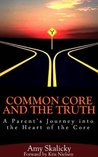 Common Core and the Truth (A Parent's Journey into the Heart of the Core)