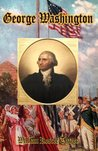 George Washington: An Especially Insightful Biography (Carefully formatted by Timeless Classic Books)