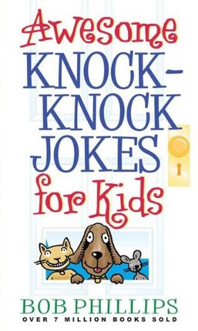 Awesome Knock-Knock Jokes for Kids  by  Bob Phillips
