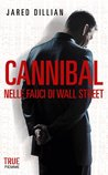 Cannibal: Nelle fauci di Wall Street (True) (Italian Edition)