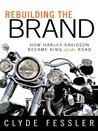 Rebuilding the Brand: How Harley-Davidson Became King of the Road: How Harley-Davidson Became King of the Road