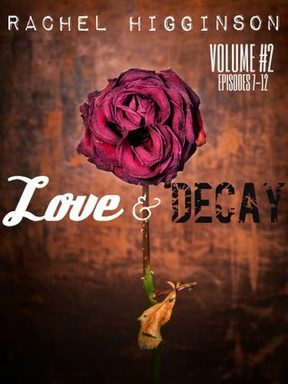 Love and Decay, Volume Two (Love and Decay #7-12)