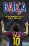 Barça: The Making of the Greatest Team in the World