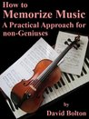 How to Memorize Music -A Practical Approach for Non-Geniuses