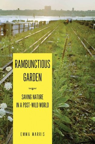 Free download online Rambunctious Garden: Saving Nature in a Post-Wild World ePub by Emma Marris