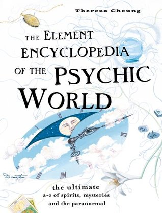 The Element Encyclopedia of the Psychic World: The Ultimate A-Z of Spirits, Mysteries and the Paranormal Element Encyclopedia