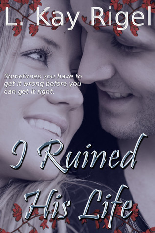 I Ruined His Life by L.K. Rigel
