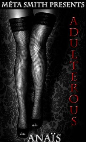 Adulterous, Part 2 (A Serial Novel)  by  anais