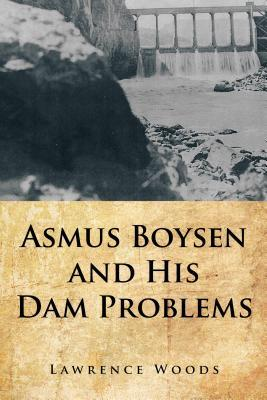 Asmus Boysen and His Dam Problems  by  Lawrence Woods