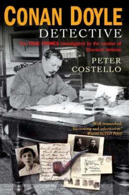 Conan Doyle, Detective: The True Crimes Investigated by the Creator of Sherlock Holmes, Costello, Peter