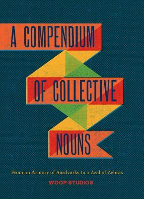 Download online for free A Compendium of Collective Nouns: From an Armory of Aardvarks to a Zeal of Zebras by Jason Sacher PDF