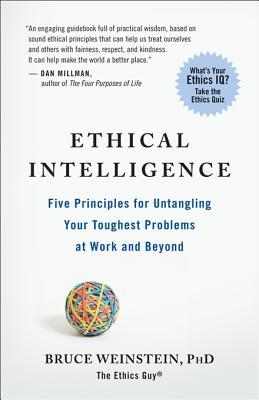 Ethical Intelligence: Five Principles for Untangling Your Toughest Problems at Work and Beyond