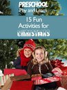 Preschool Play and Learn: 15 Fun Activities for Christmas (Preschoolplay Play and Learn)